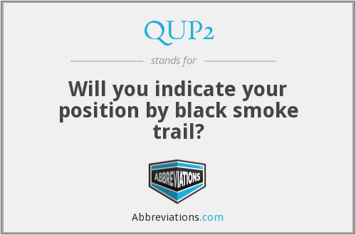 QUP2 - Will you indicate your position by black smoke trail?