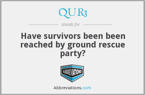 QUR3 - Have survivors been been reached by ground rescue party?
