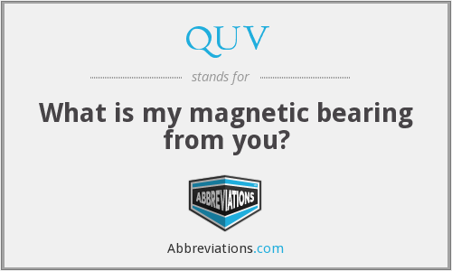 QUV - What is my magnetic bearing from you?