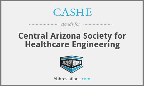 CASHE - Central Arizona Society for Healthcare Engineering