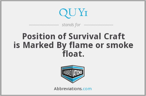 QUY1 - Position of Survival Craft is Marked By flame or smoke float.