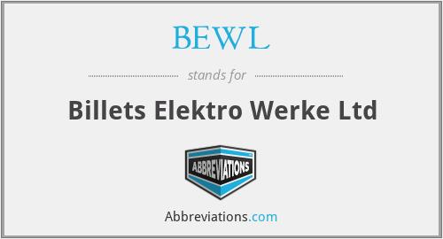 BEWL - Billets Elektro Werke Ltd