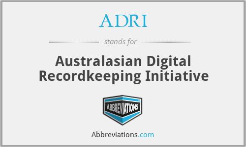 ADRI - Australasian Digital Recordkeeping Initiative