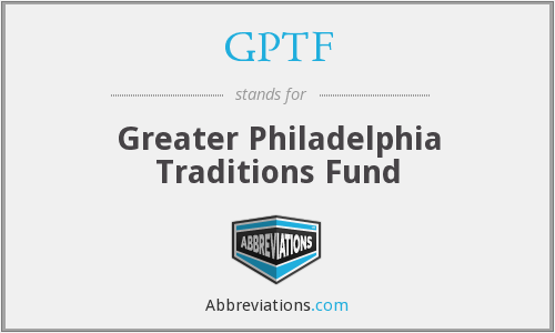 GPTF - Greater Philadelphia Traditions Fund