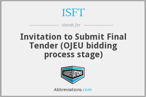 ISFT - Invitation to Submit Final Tender (OJEU bidding process stage)