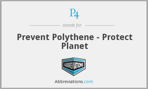 P4 - Prevent Polythene - Protect Planet