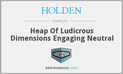 HOLDEN - Heap Of Ludicrous Dimensions Engaging Neutral
