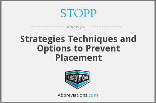 STOPP - Strategies Techniques and Options to Prevent Placement