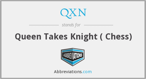 QXN - Queen Takes Knight ( Chess)