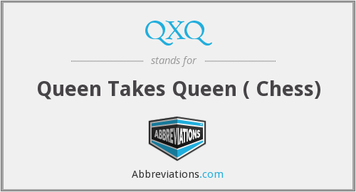QXQ - Queen Takes Queen ( Chess)