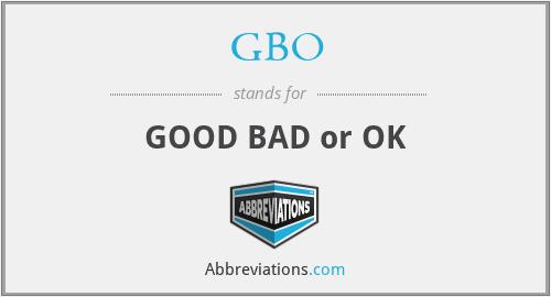 GBO - GOOD BAD or OK