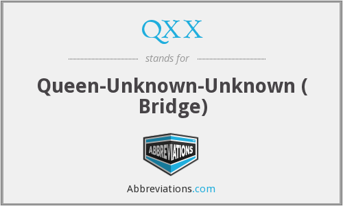 QXX - Queen-Unknown-Unknown ( Bridge)