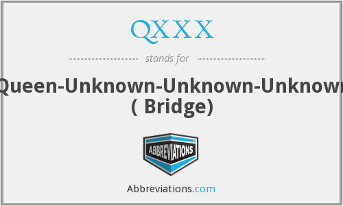 QXXX - Queen-Unknown-Unknown-Unknown ( Bridge)
