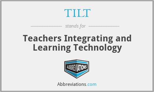 TILT - Teachers Integrating and Learning Technology