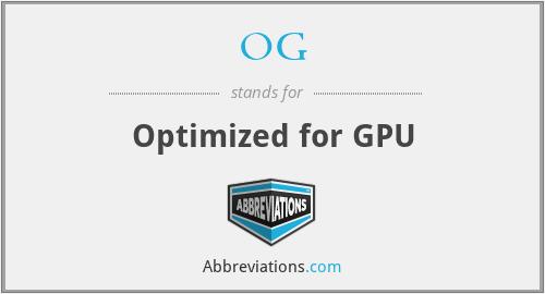 OG - Optimized for GPU