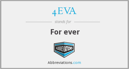 What does 4EVA stand for?