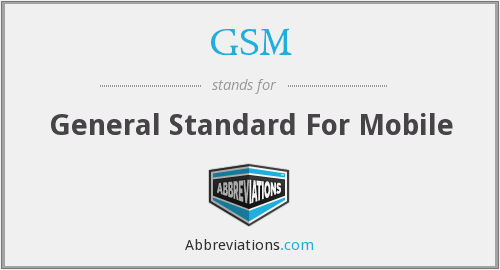 GSM - General Standard For Mobile