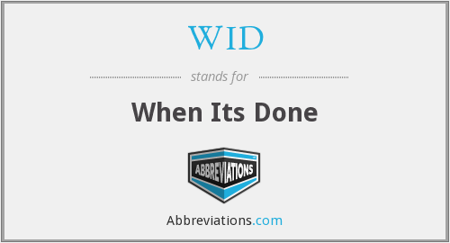 WID - When Its Done