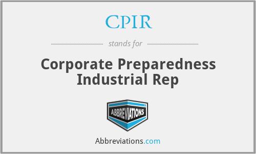 CPIR - Corporate Preparedness Industrial Rep