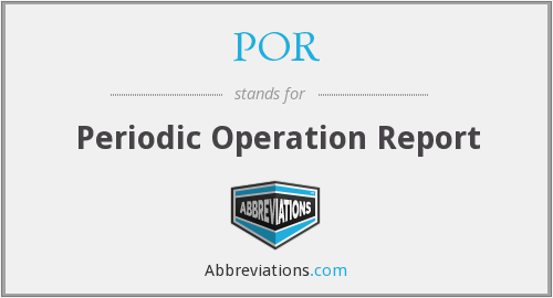POR - Periodic Operation Report