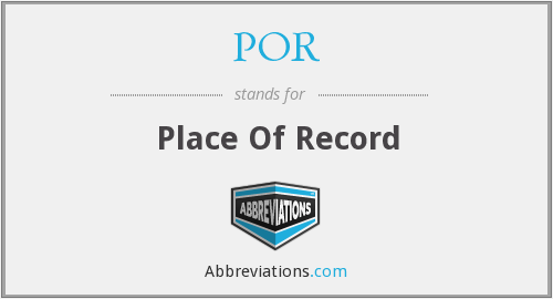 POR - Place Of Record