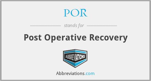 POR - Post Operative Recovery
