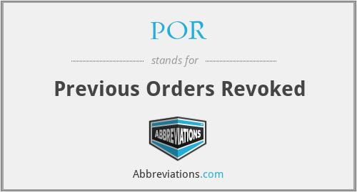 POR - Previous Orders Revoked