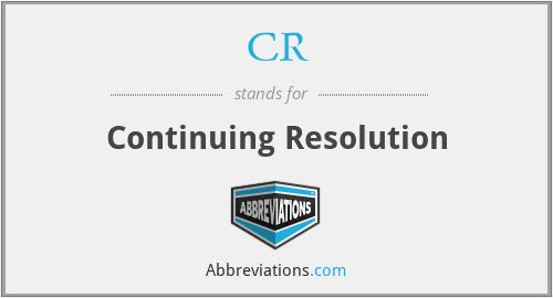 CR - Continuing Resolution
