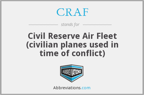 CRAF - Civil Reserve Air Fleet (civilian planes used in time of conflict)