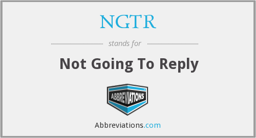 NGTR - Not Going To Reply
