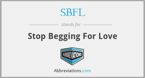 SBFL - Stop Begging For Love