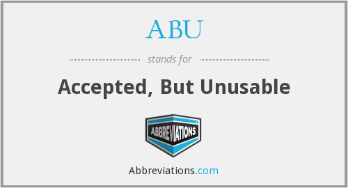 ABU - Accepted, But Unusable