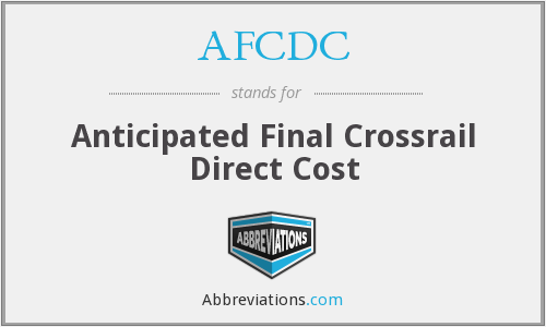 AFCDC - Anticipated Final Crossrail Direct Cost