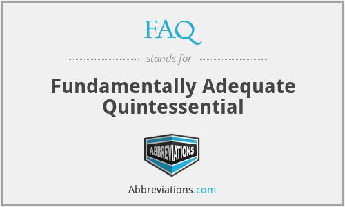 FAQ - Fundamentally Adequate Quintessential