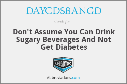 DAYCDSBANGD - Don't Assume You Can Drink Sugary Beverages And Not Get Diabetes