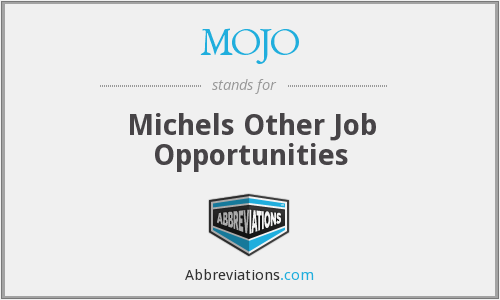 MOJO - Michels Other Job Opportunities