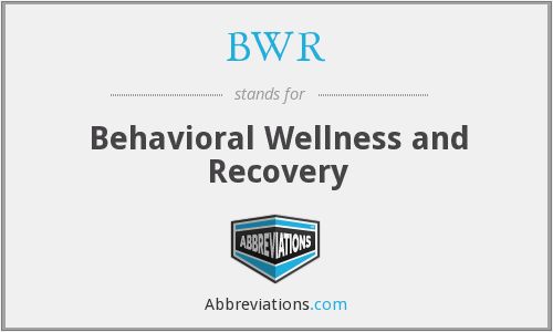 BWR - Behavioral Wellness and Recovery