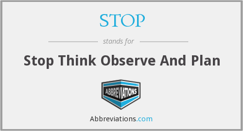 STOP - Stop Think Observe And Plan