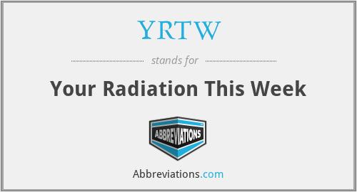 YRTW - Your Radiation This Week