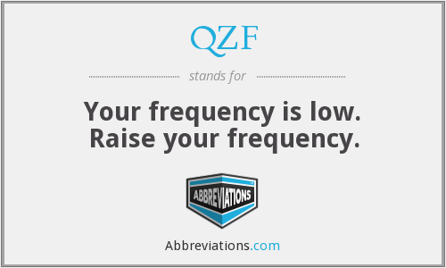 QZF - Your frequency is low. Raise your frequency.