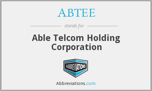 ABTEE - Able Telcom Holding Corporation