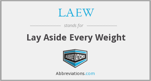 LAEW - Lay Aside Every Weight