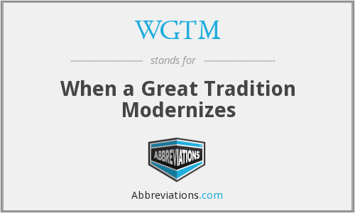 WGTM - When a Great Tradition Modernizes