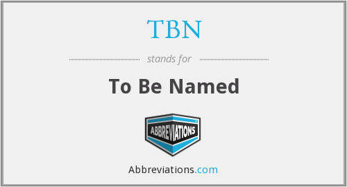 TBN - To Be Named