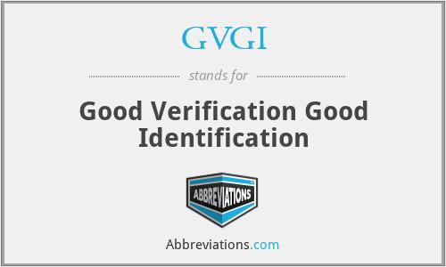 GVGI - Good Verification Good Identification
