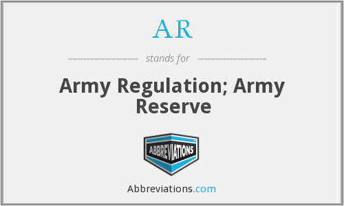 AR - Army Regulation; Army Reserve