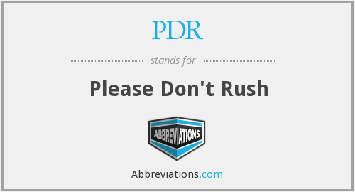 PDR - Please Don't Rush