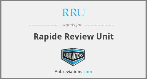 RRU - Rapide Review Unit