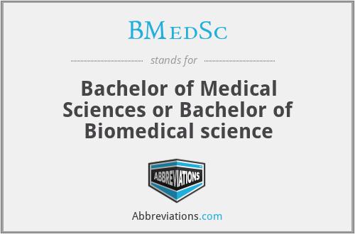 BMedSc - Bachelor of Medical Sciences or Bachelor of Biomedical science