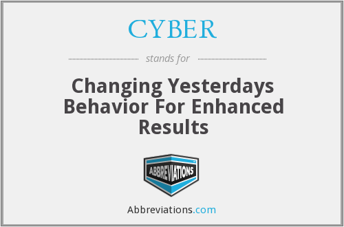 CYBER - Changing Yesterdays Behavior For Enhanced Results